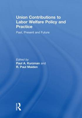 Union Contributions to Labor Welfare Policy and Practice: Past, Present and Future (Paperback)