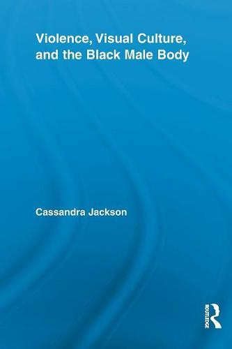 Violence, Visual Culture, and the Black Male Body (Paperback)