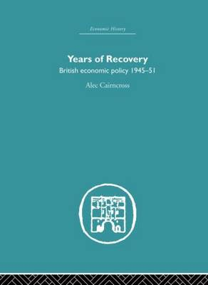 Years of Recovery: British Economic Policy 1945-51 (Paperback)