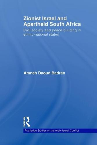 Zionist Israel and Apartheid South Africa: Civil society and peace building in ethnic-national states - Routledge Studies on the Arab-Israeli Conflict (Paperback)
