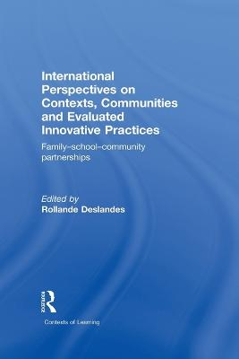 International Perspectives on Contexts, Communities and Evaluated Innovative Practices: Family-School-Community Partnerships - Contexts of Learning (Paperback)