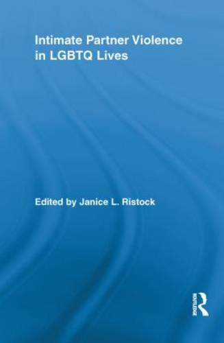 Intimate Partner Violence in LGBTQ Lives - Routledge Research in Gender and Society (Paperback)