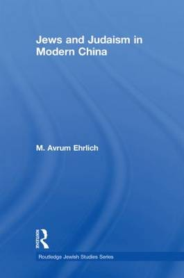 Jews and Judaism in Modern China - Routledge Jewish Studies Series (Paperback)