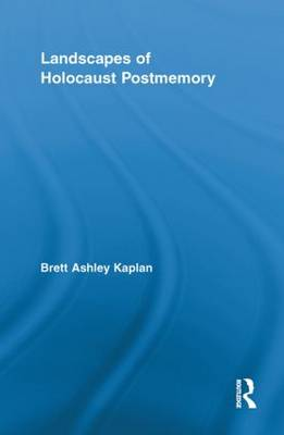 Landscapes of Holocaust Postmemory - Routledge Research in Cultural and Media Studies (Paperback)