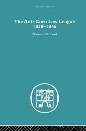 The Anti-Corn Law League: 1838-1846 (Paperback)