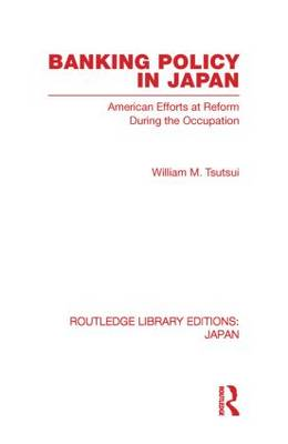 Banking Policy in Japan: American Efforts at Reform During the Occupation - Routledge Library Editions: Japan (Paperback)