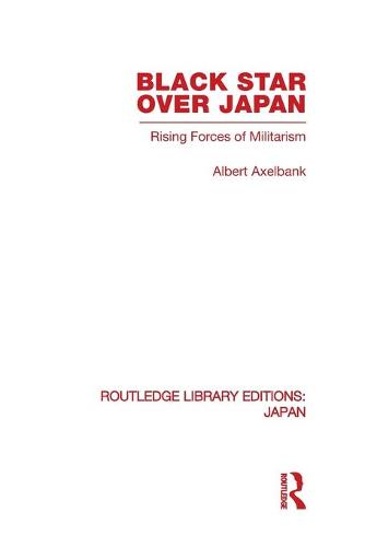 Black Star Over Japan: Rising Forces of Militarism - Routledge Library Editions: Japan (Paperback)