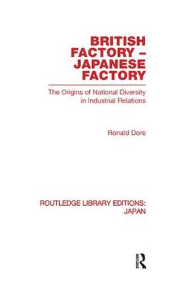 British Factory Japanese Factory: The Origins of National Diversity in Industrial Relations - Routledge Library Editions: Japan (Paperback)