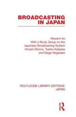 Broadcasting in Japan: Case-studies on Broadcasting Systems - Routledge Library Editions: Japan (Paperback)