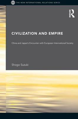 Civilization and Empire: China and Japan's Encounter with European International Society - New International Relations (Paperback)