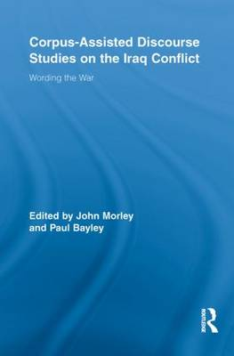 Corpus-Assisted Discourse Studies on the Iraq Conflict: Wording the War - Routledge Advances in Corpus Linguistics (Paperback)