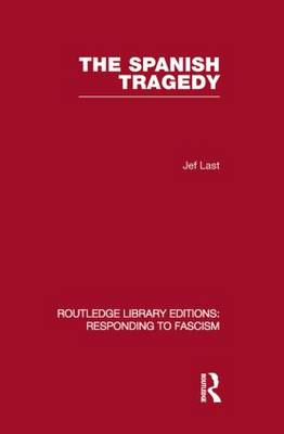 The Spanish Tragedy - Routledge Library Editions: Responding to Fascism (Paperback)