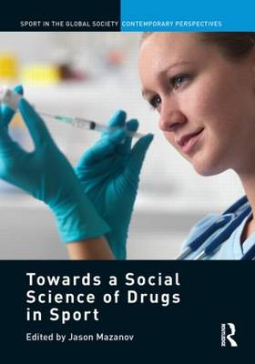 Towards a Social Science of Drugs in Sport - Sport in the Global Society - Contemporary Perspectives (Paperback)