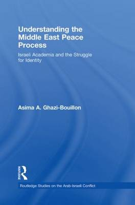 Understanding the Middle East Peace Process: Israeli Academia and the Struggle for Identity - Routledge Studies on the Arab-Israeli Conflict (Paperback)