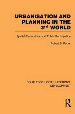 Urbanisation and Planning in the Third World: Spatial Perceptions and Public Participation - Routledge Library Editions: Development (Paperback)