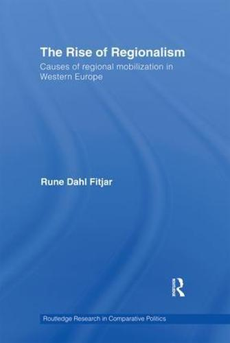 The Rise of Regionalism: Causes of Regional Mobilization in Western Europe - Routledge Research in Comparative Politics (Paperback)