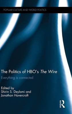 The Politics of HBO's The Wire: Everything is Connected (Hardback)