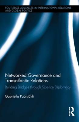 Networked Governance and Transatlantic Relations: Building Bridges through Science Diplomacy - Routledge Advances in International Relations and Global Politics (Hardback)