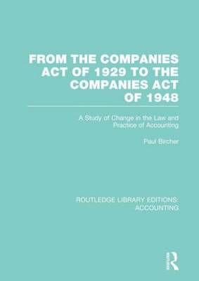 From the Companies Act of 1929 to the Companies Act of 1948: A Study of Change in the Law and Practice of Accounting - Routledge Library Editions: Accounting (Hardback)