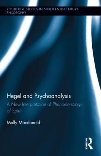 "Hegel and Psychoanalysis: A New Interpretation of ""Phenomenology of Spirit"" - Routledge Studies in Nineteenth-Century Philosophy (Hardback)"