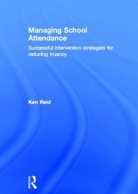 Managing School Attendance: Successful intervention strategies for reducing truancy (Hardback)
