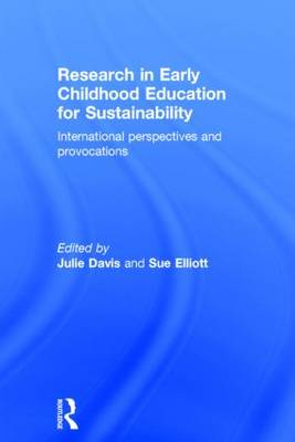Research in Early Childhood Education for Sustainability: International perspectives and provocations (Hardback)