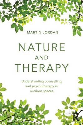 Nature and Therapy: Understanding counselling and psychotherapy in outdoor spaces (Paperback)