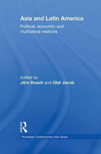 Asia and Latin America: Political, Economic and Multilateral Relations - Routledge Contemporary Asia Series (Paperback)