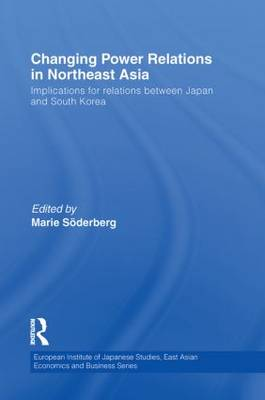 Changing Power Relations in Northeast Asia: Implications for Relations between Japan and South Korea (Paperback)