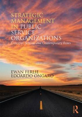 Strategic Management in Public Services Organizations: Concepts, Schools and Contemporary Issues (Paperback)