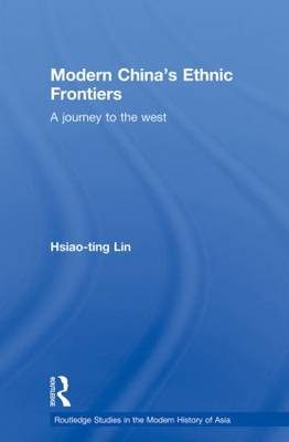 Modern China's Ethnic Frontiers: A Journey to the West - Routledge Studies in the Modern History of Asia (Paperback)