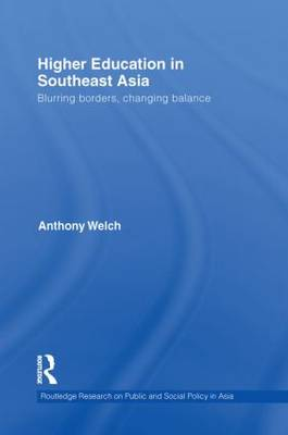 Higher Education in Southeast Asia: Blurring Borders, Changing Balance - Routledge Research on Public and Social Policy in Asia (Paperback)
