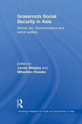 Grassroots Social Security in Asia: Mutual Aid, Microinsurance and Social Welfare - Routledge Research On Public and Social Policy in Asia (Paperback)