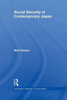 Social Security in Contemporary Japan - Routledge/University of Tokyo Series (Paperback)