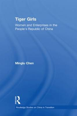 Tiger Girls: Women and Enterprise in the People's Republic of China - Routledge Studies on China in Transition (Paperback)