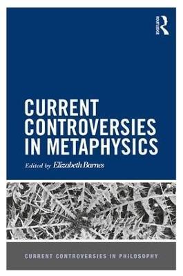 Current Controversies in Metaphysics (Hardback)