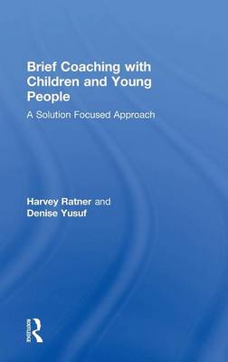 Brief Coaching with Children and Young People: A Solution Focused Approach (Hardback)