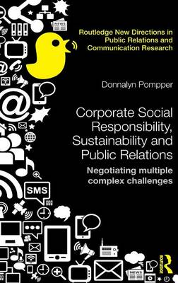 Corporate Social Responsibility, Sustainability and Public Relations: Negotiating Multiple Complex Challenges - Routledge New Directions in Public Relations & Communication Research (Hardback)