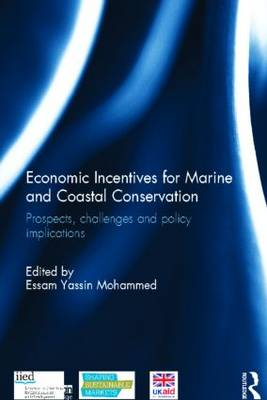 Economic Incentives for Marine and Coastal Conservation: Prospects, Challenges and Policy Implications - Earthscan Oceans (Hardback)
