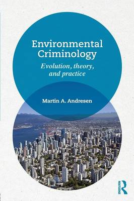 Environmental Criminology: Evolution, Theory, and Practice (Paperback)