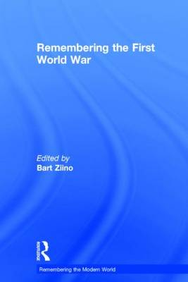 Remembering the First World War - Remembering the Modern World (Hardback)