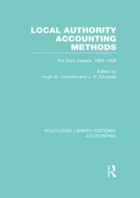 Local Authority Accounting Methods Volume 1: The Early Debate 1884-1908 - Routledge Library Editions: Accounting (Hardback)
