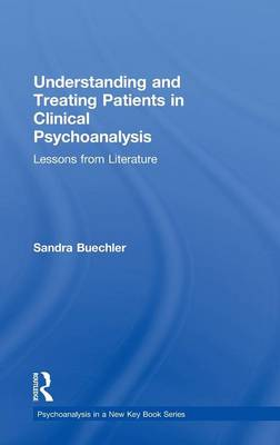 Understanding and Treating Patients in Clinical Psychoanalysis: Lessons from Literature - Psychoanalysis in a New Key Book Series (Hardback)