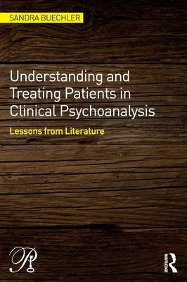 Understanding and Treating Patients in Clinical Psychoanalysis: Lessons from Literature - Psychoanalysis in a New Key Book Series (Paperback)