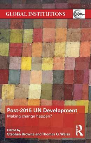 Post-2015 UN Development: Making Change Happen? - Global Institutions (Paperback)