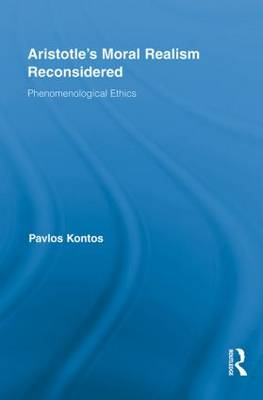 Aristotle's Moral Realism Reconsidered: Phenomenological Ethics - Routledge Studies in Ethics and Moral Theory (Paperback)