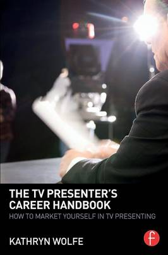 The TV Presenter's Career Handbook: How to Market Yourself in TV Presenting (Paperback)