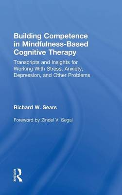 Building Competence in Mindfulness-Based Cognitive Therapy: Transcripts and Insights for Working With Stress, Anxiety, Depression, and Other Problems (Hardback)