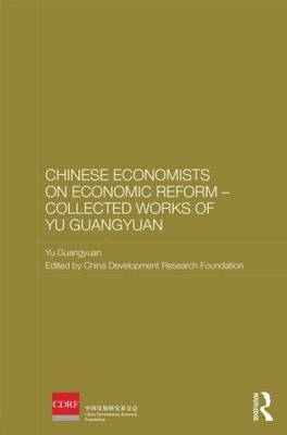 Chinese Economists on Economic Reform - Collected Works of Yu Guangyuan - Routledge Studies on the Chinese Economy (Hardback)
