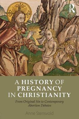 A History of Pregnancy in Christianity: From Original Sin to Contemporary Abortion Debates (Paperback)